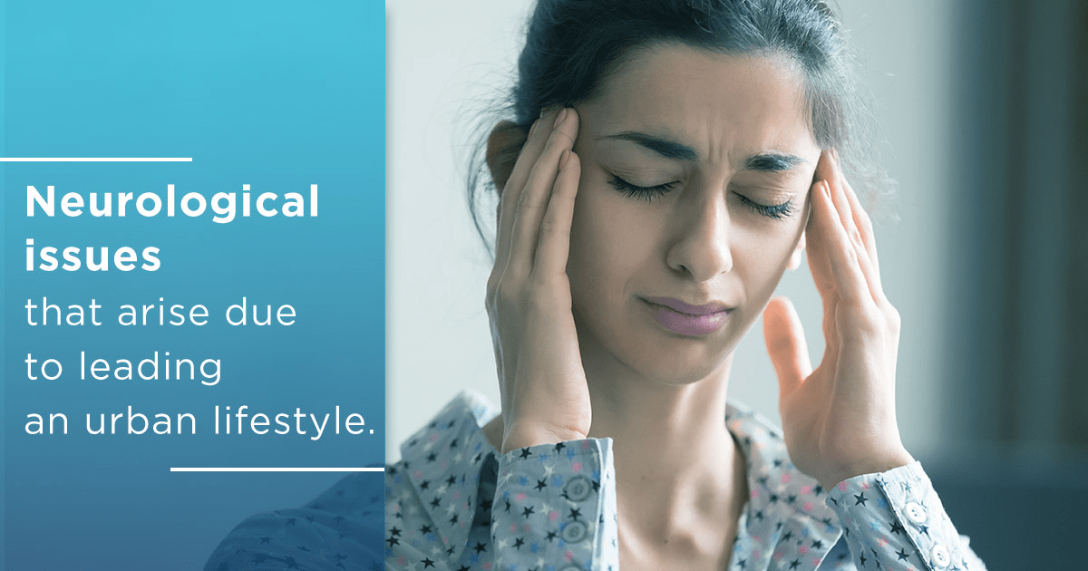 Neurological issues that arise due to leading an urban lifestyle